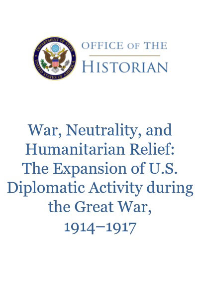 "Book Cover of ""War, Neutrality, and Humanitarian Relief: The Expansion of         U.S. Diplomatic Activity during the Great War, 1914–1917"""