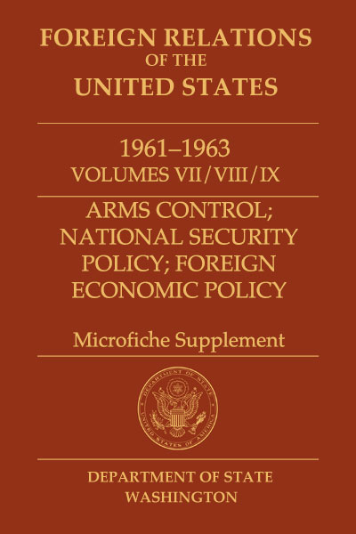 Book Cover of Foreign Relations of the United States, 1961–1963,         Volumes VII, VIII, IX, Arms Control; National Security Policy; Foreign Economic Policy,         Microfiche Supplement