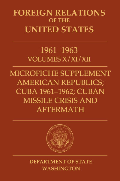 Book Cover of Foreign Relations of the United States, 1961–1963,         Volumes X/XI/XII, American Republics; Cuba 1961–1962; Cuban Missile Crisis and Aftermath,         Microfiche Supplement